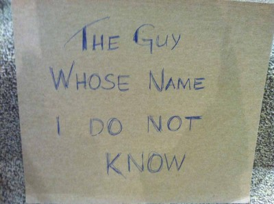 Obviously this was not my name sign, but someone was being rather anonymous.