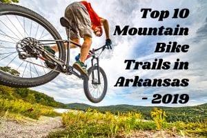 The Top Ten Mountain Bike Trails in Arkansas – 2019